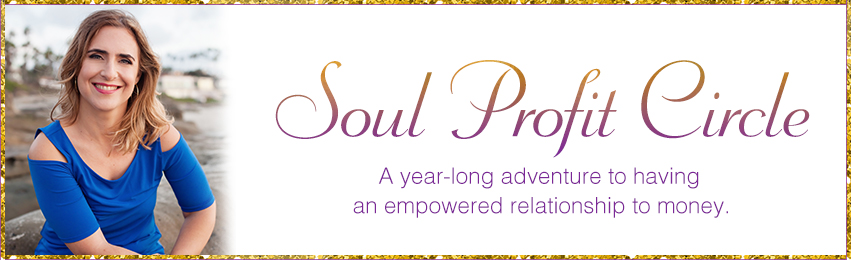 Soul Profit Circle – A year-long adventure to having an empowered relationship to money.